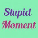 stupidmoment